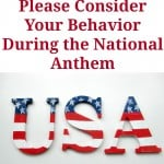 Please Consider Your Behavior During the National Anthem