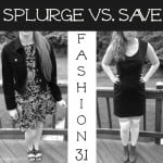 Fashion 31 – Splurge vs. Save Money-Saving Fashion