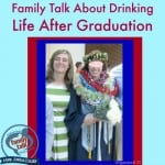 Family Talk About Drinking – Life After Graduation