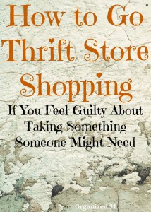 How to Go Thrift Store Shopping and Not Feel Guilty - Organized 31