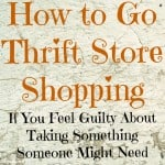 How to Go Thrift Store Shopping and Not Feel Guilty