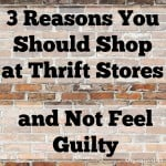 3 Reasons to Shop at Thrift Stores (and not feel guilty)