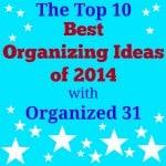 Best Organizing Ideas of 2014 - Organized 31