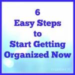 6 Easy Steps to Start Getting Organized - Organized 31
