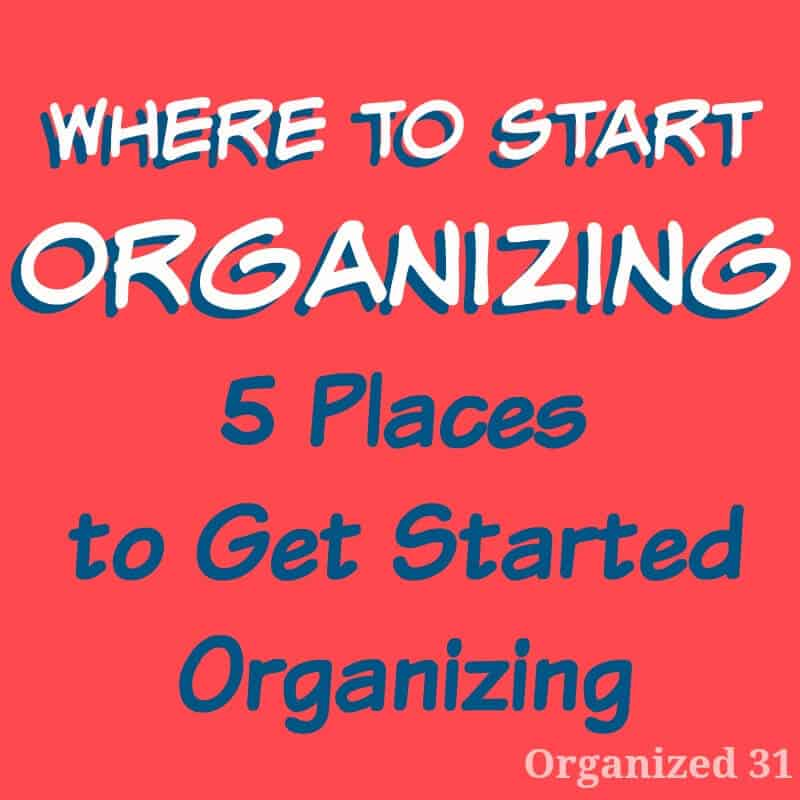"Red square with ""Where to Start Organizing  5 Places to Get Started Organizing"""
