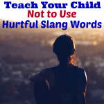 Teach Your Child Not to Use Hurtful Slang Words
