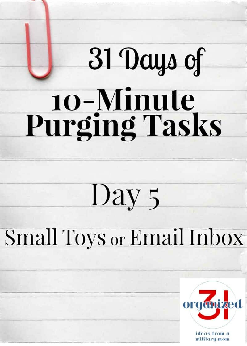 Take the 31 Days of 10-Minute Purging Tasks Challenge on Day 5 - Purging Small Toys or Email Inbox.