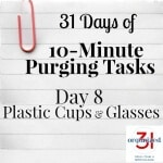 Day 8 Purging Tips – Plastic Cups and Glasses