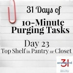 Day 23 Purging Tips – Top Shelf in Pantry or Closet