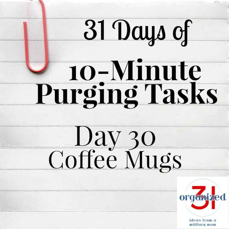Take the 31 Days of 10-Minute Purging Tips Challenge on Day 30 - Coffee Mugs