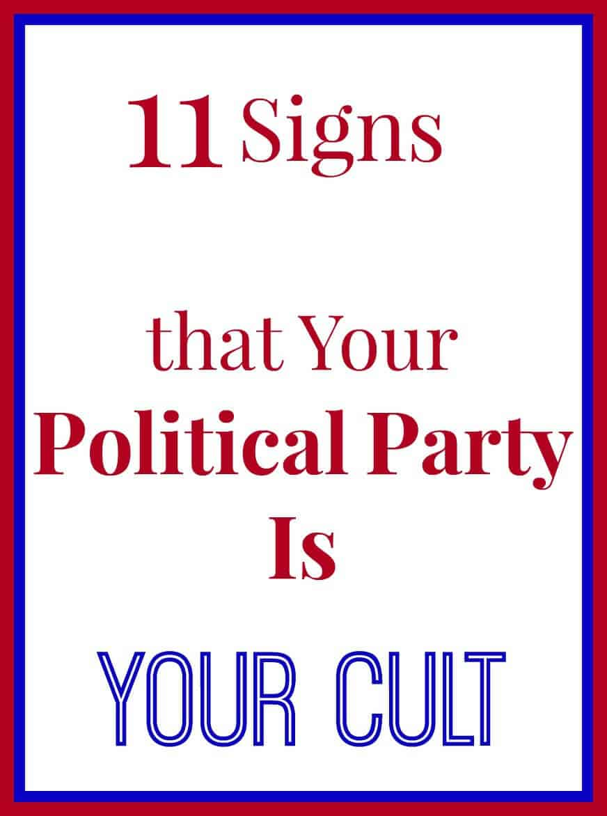How to tell when your political involvement has crossed the line. 11 Signs that Your Political Party is Your Cult.