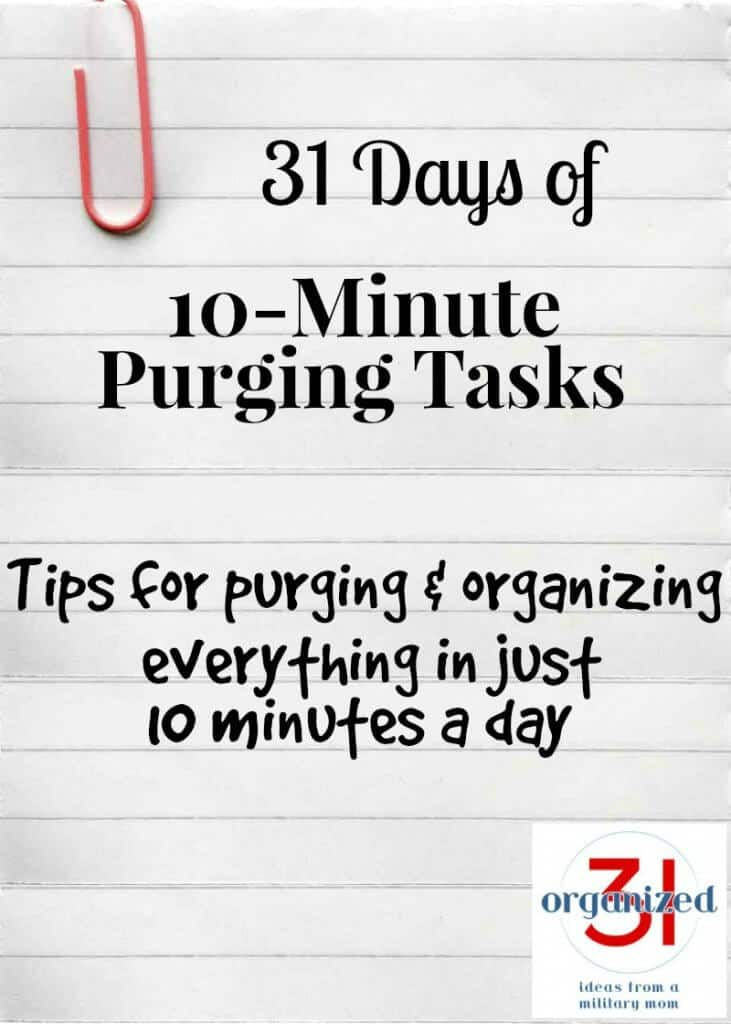 Purging and organizing tasks for everything in your home. Purging tasks that only take 10 minutes a day.
