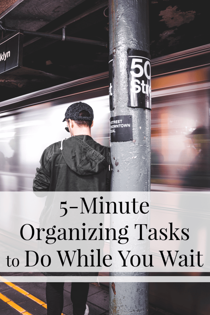 man leaning on pole as subway goes by with title text overlay reading 5-Minute Organizing Tasks to do while you wait