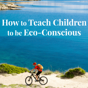 How to Teach Children to Be Eco-Conscious