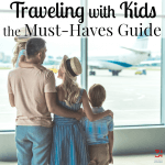 Traveling with Kids – The Must-Haves Guide
