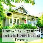 How to Stay Organized During the Home Buying Process