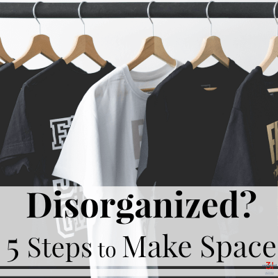 Disorganized? – 5 Steps to Make Space