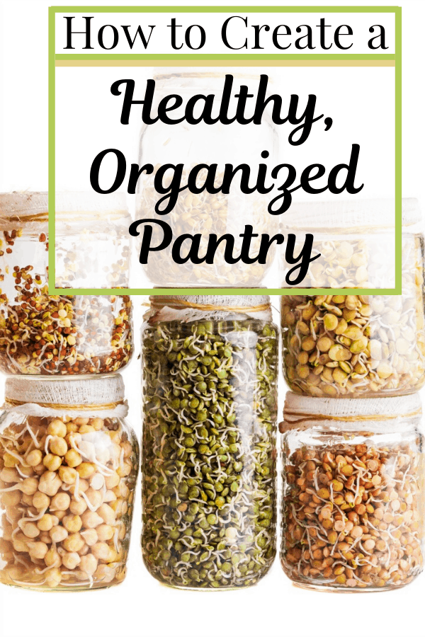 "Stack of Different Sprouting Seeds Growing in a Glass Jars with text overlay saying ""how to create a healthy organized pantry"""