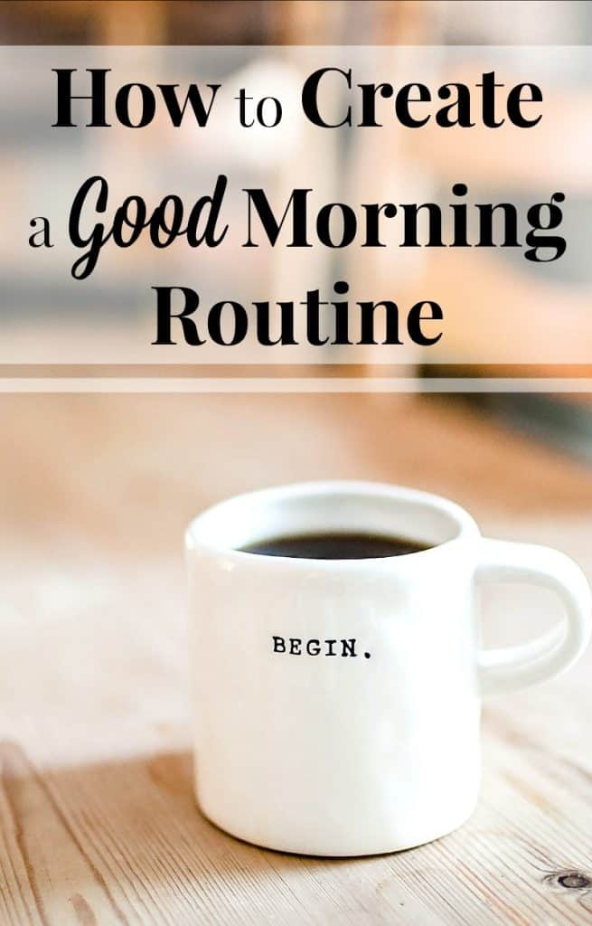 "cup of coffee with ""begin"" on it on wood table with title text reading How to Create a Good Morning Routine"