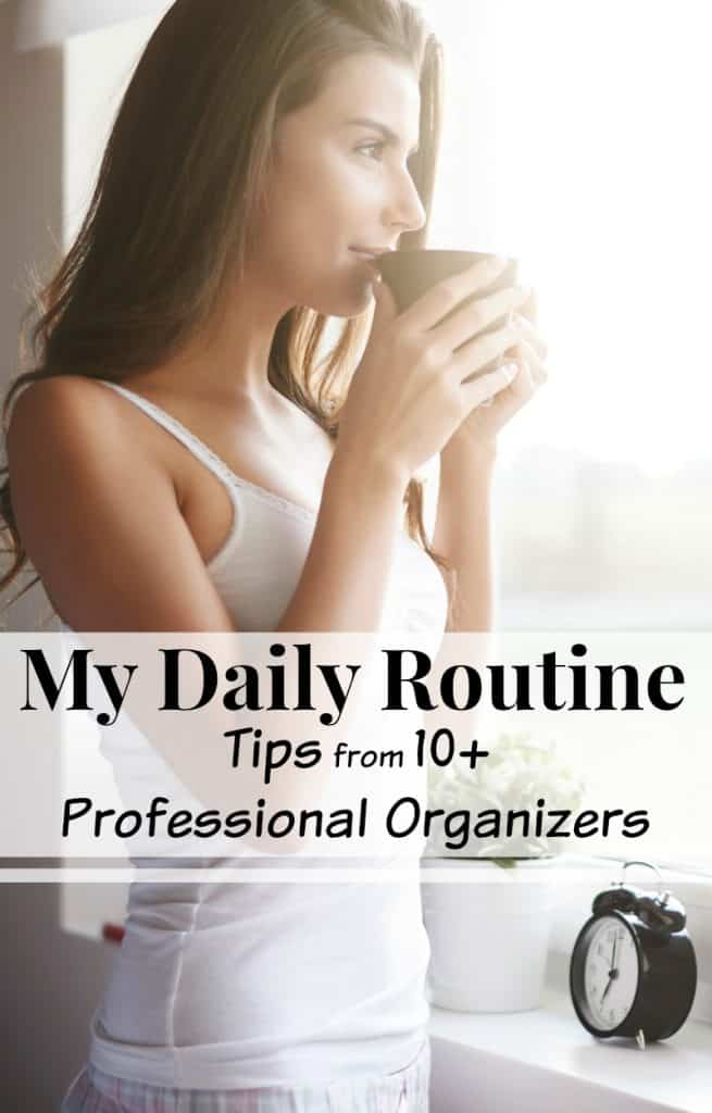 woman drinking coffee looking out window with alarm clock on shelf with title text overlay reading My Daily Routine Tips from 10+ Professional Organizers