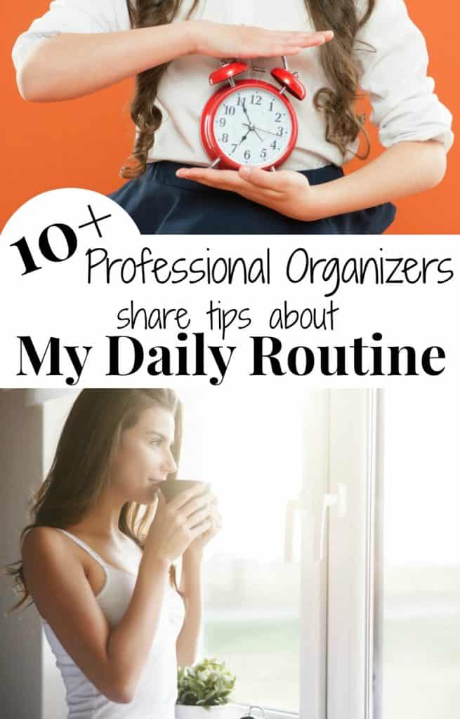 top image - girl holding red alarm clock, bottom image - woman looking out window drinking coffee with title text reading 10+ Professional Organizers share tips about My Daily Routine