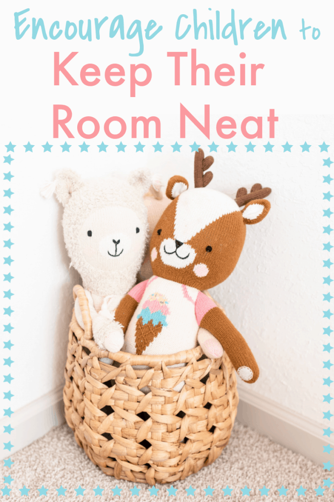 2 stuffed animals in basket in corner of room witht itle text reading Encourage Children to Keep Their Room Neat