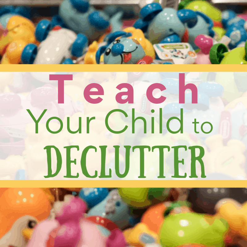pile of many colorful small toys with title text overlay reading Teach your Child to Declutter