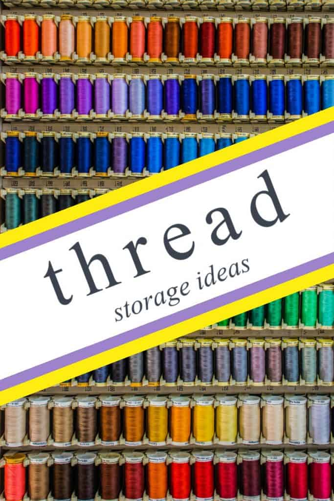 wall of rows of colorful thread with text overlay reading Thread Storage Ideas