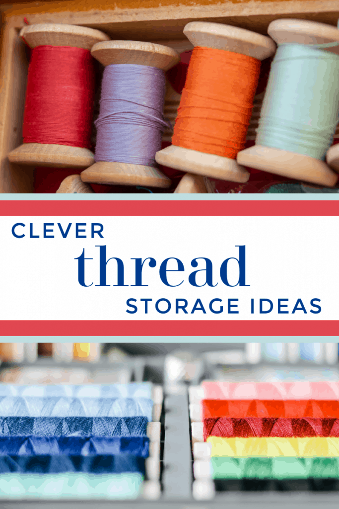 images of spools of thread with text overlay reading Clever Thread Storage Ideas